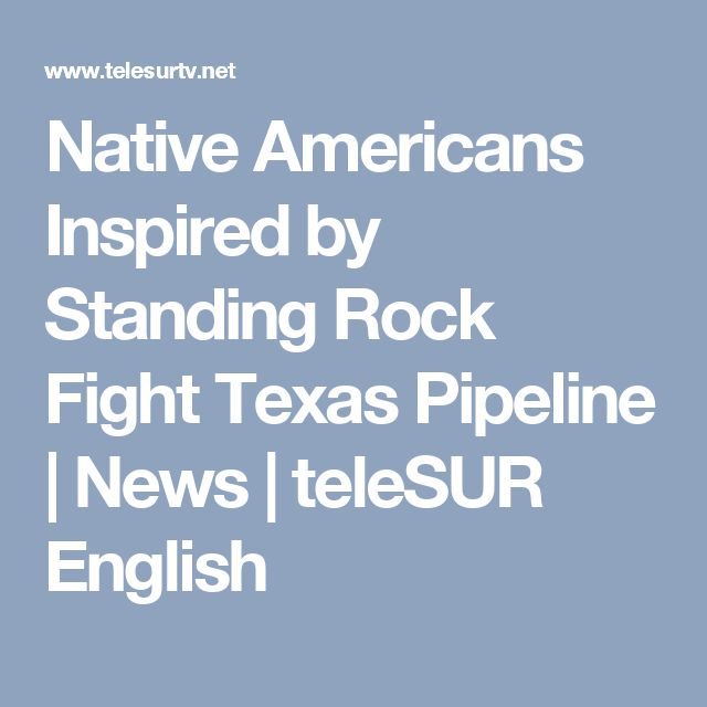 Native Americans Inspired by Standing Rock Fight Texas Pipeline | News | teleSUR English