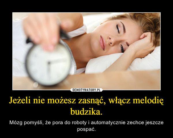 Jeżeli nie możesz zasnąć, włącz melodię budzika. – Mózg pomyśli, że pora do roboty i automatycznie zechce jeszcze pospać.