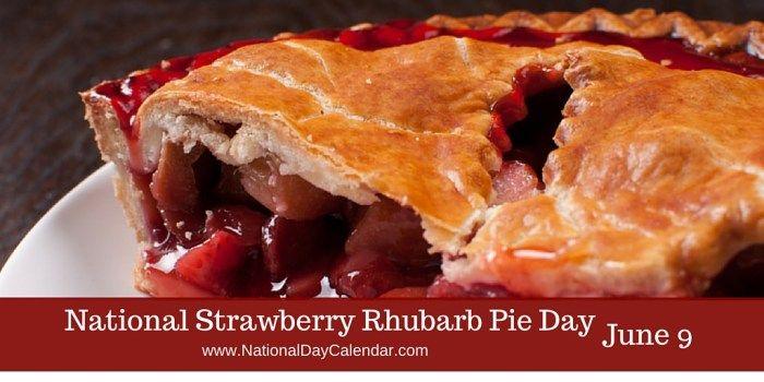 June 9, 2017 – NATIONAL STRAWBERRY RHUBARB PIE DAY