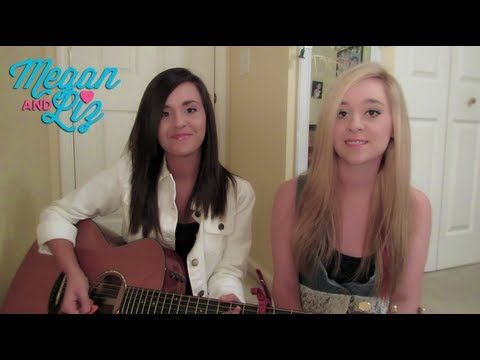 Megan and Liz: Want U Back (Cher Lloyd cover)