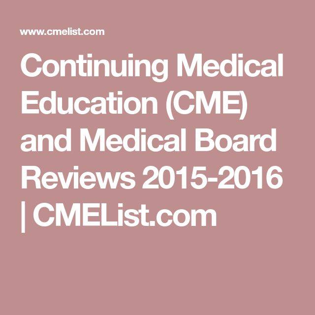 Continuing Medical Education (CME) and Medical Board Reviews 2015-2016 | CMEList.com