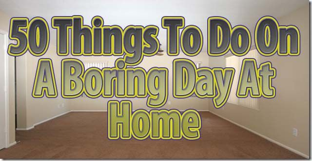 Ever been stuck at home on one of those boring days? Sitting around the house and not knowing what to do is not only unproductive, it's boring. The best wa
