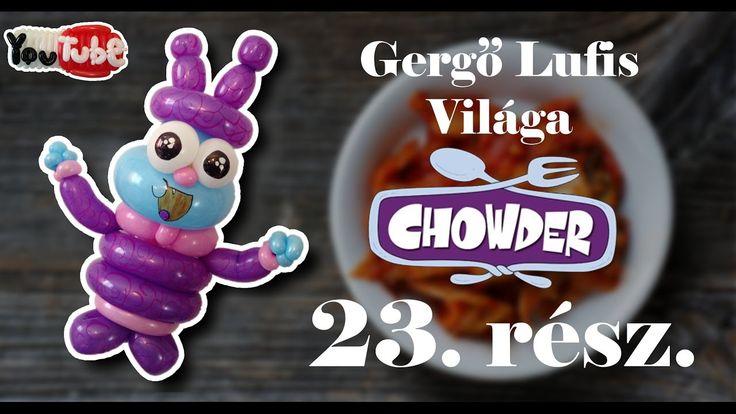 Gergő Lufis Világa 23. rész - Krémleves és rajzfilmek. Twisted balloon Cartoon Network Chowder