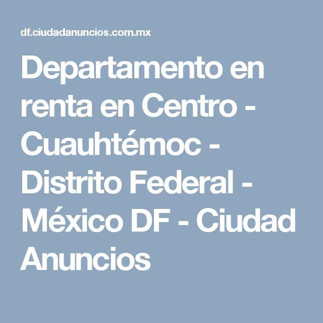 Departamento en renta en Centro - Cuauhtémoc - Distrito Federal - México DF - Ciudad Anuncios