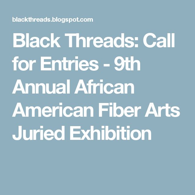 Black Threads: Call for Entries - 9th Annual African American Fiber Arts Juried Exhibition