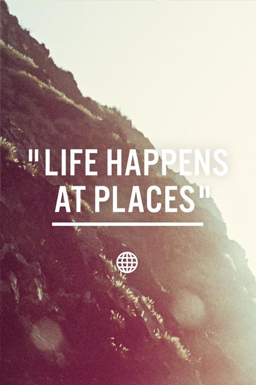 Life happens at places.