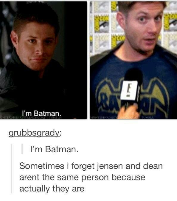 Not sure if Jensen Ackles playing Dean Winchester, or Dean Winchester playing Jensen Ackles......