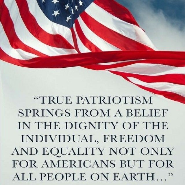 True Patriotism Springs From A Belief In The Dignity Of