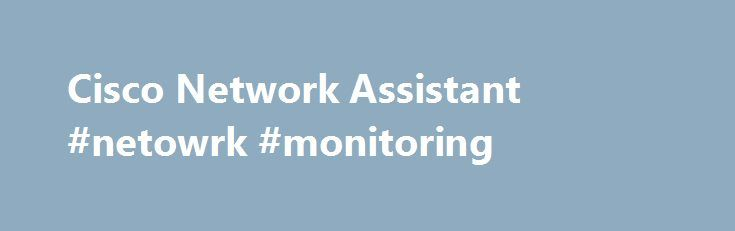 Cisco Network Assistant #netowrk #monitoring http://sudan.remmont.com/cisco-network-assistant-netowrk-monitoring/  # Cisco Network Assistant Cisco Network Assistant simplifies wired and wireless network management for networks up to 80 devices with its intuitive GUI and a task-based menu. Cisco Network Assistant is free and is optimized to apply common services across Cisco switches, routers, wireless controllers, and access points. Through a direct link to Cisco Active Advisor you can view…
