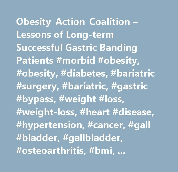 Obesity Action Coalition – Lessons of Long-term Successful Gastric Banding Patients #morbid #obesity, #obesity, #diabetes, #bariatric #surgery, #bariatric, #gastric #bypass, #weight #loss, #weight-loss, #heart #disease, #hypertension, #cancer, #gall #blad