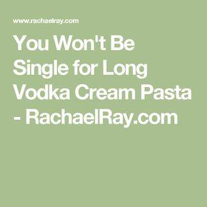 You Won't Be Single for Long Vodka Cream Pasta - RachaelRay.com