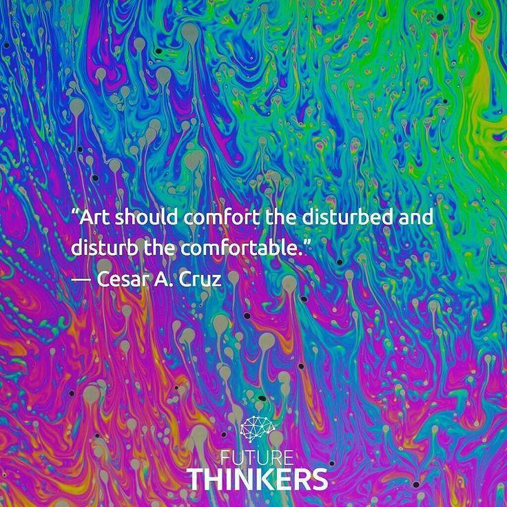 """Art should comfort the disturbed and disturb the comfortable"" - Cesar A. Cruz #quote"