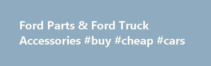 Ford Parts & Ford Truck Accessories #buy #cheap #cars http://auto.remmont.com/ford-parts-ford-truck-accessories-buy-cheap-cars/  #auto online # About Ford Parts and Accessories Date Published : July 30,2014 Ford Motor Company: A Leader of Innovative Production A milestone was achieved by the Ford Motor Company when, on August 31, 2012, it produced its 350,000,000th (350 millionth) vehicle. The vehicle, a 2013 Ford Focus, was built in Ford's newest manufacturing facility [...]Read More...The…