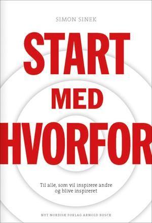 Læs om Start med hvorfor - til alle, som vil inspirere andre og blive inspireret. Udgivet af Nyt Nordisk Forlag. Bogens ISBN er 9788717043664