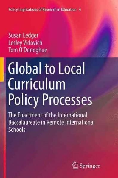 Global to Local Curriculum Policy Processes: The Enactment of the International Baccalaureate in Remote Internati...