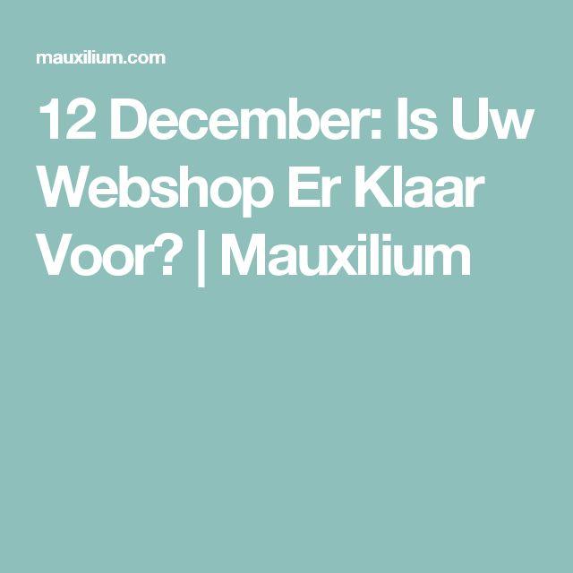 12 December: Is Uw Webshop Er Klaar Voor? | Mauxilium