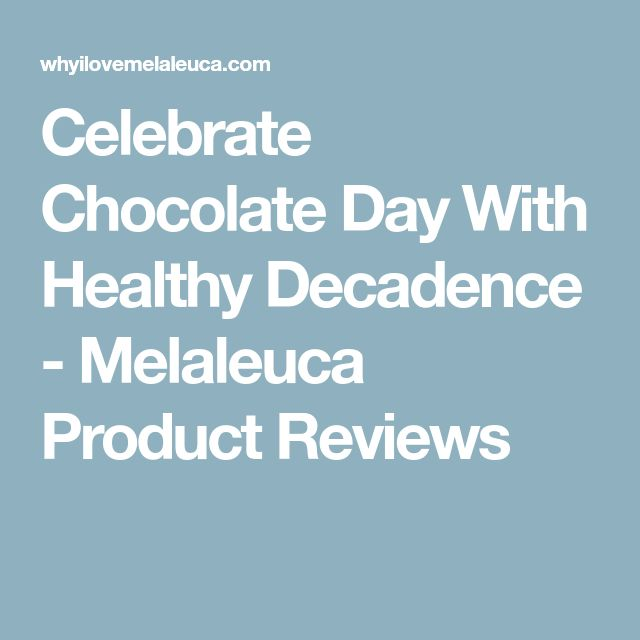 Celebrate Chocolate Day With Healthy Decadence - Melaleuca Product Reviews