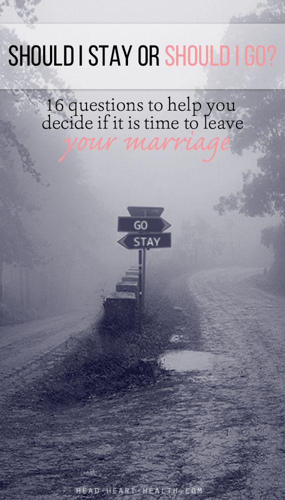 Should I Stay or Should I Go? 16 questions to help you decide if it is time to leave your marriage