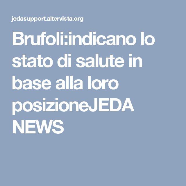 Brufoli:indicano lo stato di salute in base alla loro posizioneJEDA NEWS