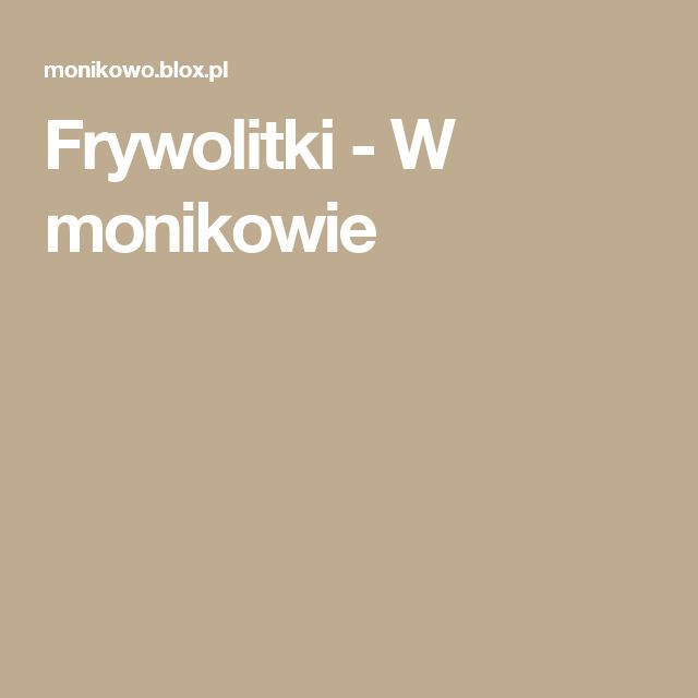 Frywolitki - W monikowie
