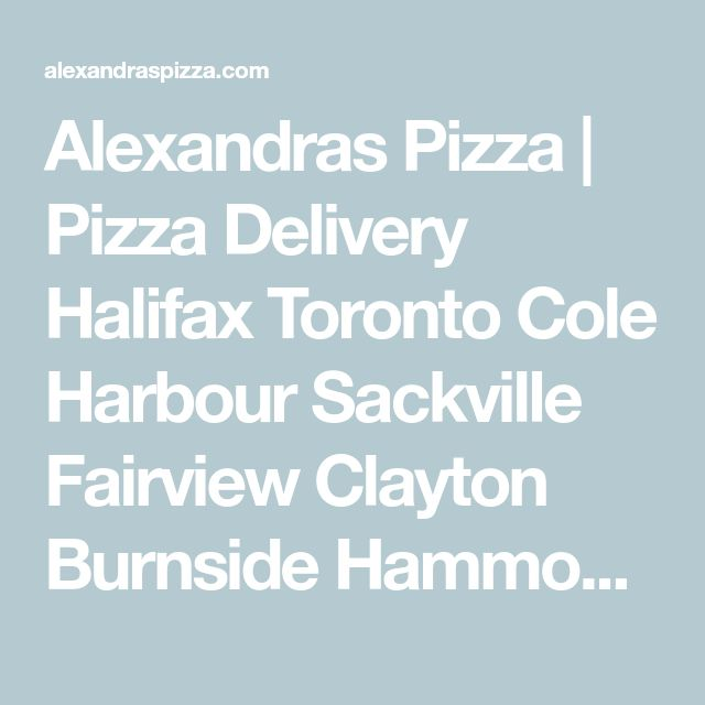 Alexandras Pizza   | Pizza Delivery  Halifax Toronto Cole Harbour Sackville  Fairview Clayton Burnside Hammonds Spryfield Moncton
