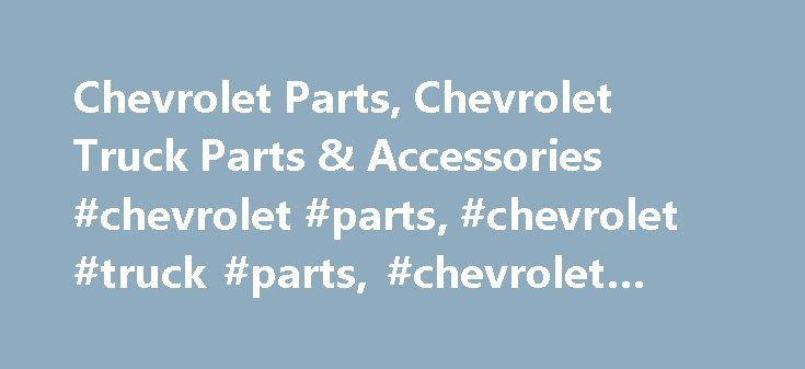 Chevrolet Parts, Chevrolet Truck Parts & Accessories #chevrolet #parts, #chevrolet #truck #parts, #chevrolet #accessories http://puerto-rico.nef2.com/chevrolet-parts-chevrolet-truck-parts-accessories-chevrolet-parts-chevrolet-truck-parts-chevrolet-accessories/  # Chevrolet Parts And Chevrolet Truck Parts Several Chevrolet models became popular names in the automotive world. These are 210, Astro, Avalanche, Aveo, Bel Air, Biscayne, Blazer, Brookwood, Camaro, Caprice, Chevelle, Chevette…