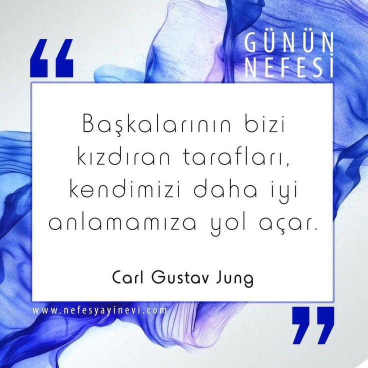Başkalarının bizi kızdıran tarafları kendimizi daha iyi anlamamıza yol açar. Carl Gustav Jung