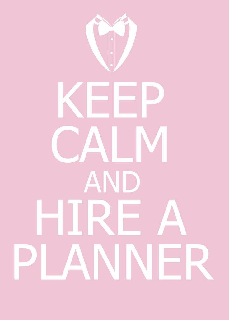 Keep Calm & Hire a Planner <3