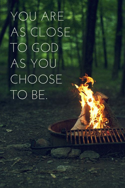 you can be as close to God as you want to be