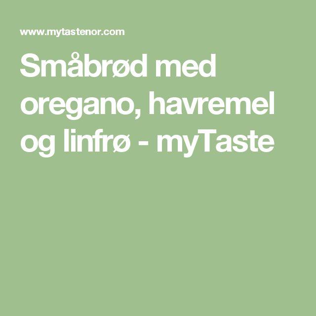 Småbrød med oregano, havremel og linfrø - myTaste