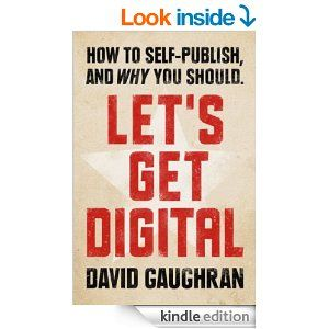 Amazon.com: Let's Get Digital: How To Self-Publish, And Why You Should (Let's Get Publishing) eBook: David Gaughran: Kindle Store