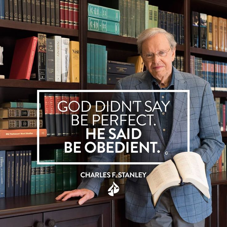 God didn't say be perfect. HE SAID BE OBEDIENT.  - Charles F. Stanley