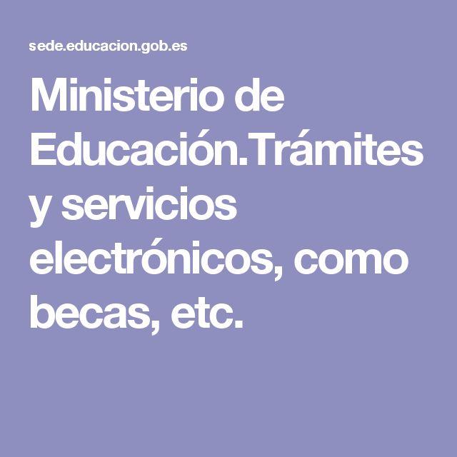 Sede Electrónica del Ministerio de Educación.Trámites y servicios electrónicos, como becas, etc.