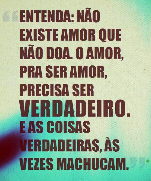 Entenda: não existe amor que não doa. O amor pra ser amor, precisa ser verdadeiro. E as coisas verdadeiras, às vezes machucam... #amor #amorverdadeiro