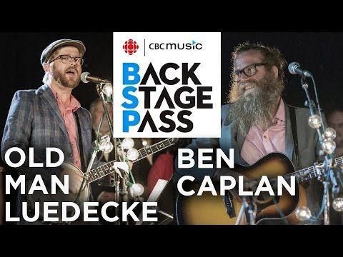 OLD MAN LUEDECKE & BEN CAPLAN | CBC Music Backstage Pass - YouTube