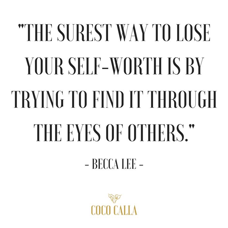 """The surest way to lose your self-worth is by trying to find it through the eyes of others."" Becca Lee Coco Calla. Inspirational quotes. Self Love."