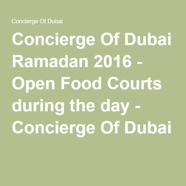 Concierge Of Dubai Ramadan 2016 - Open Food Courts during the day - Concierge Of Dubai