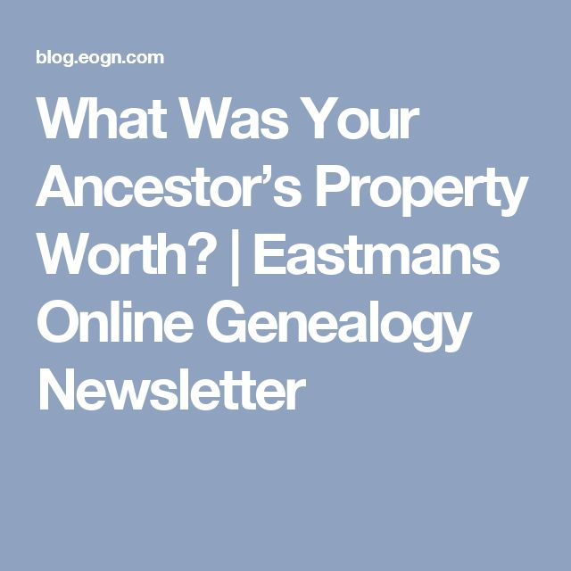 What Was Your Ancestor's Property Worth? | Eastmans Online Genealogy Newsletter
