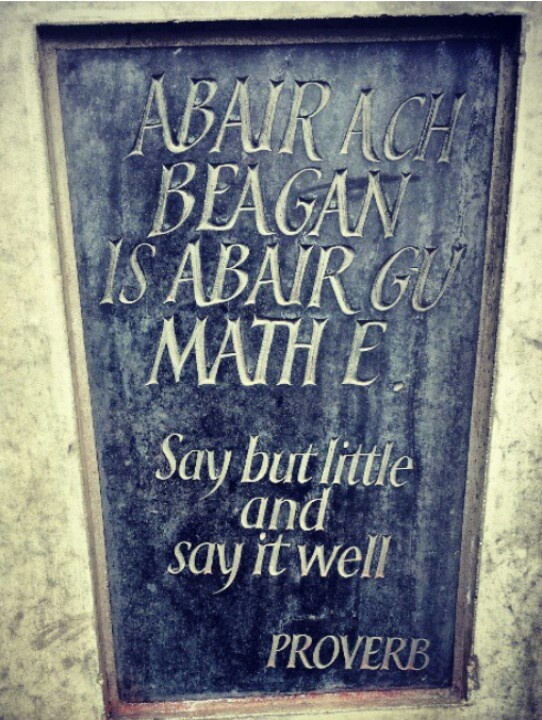 Some wise words we should all live by. cant believe i just saw gaelic on pinterest. looove