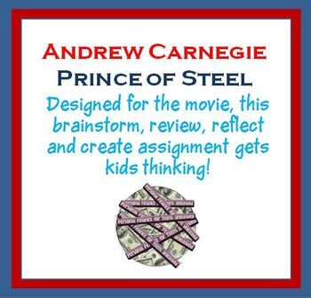 This brainstorm, review, reflect and create assignment was designed to accompany the movie, Andrew Carnegie – Prince of Steel. This engaging assignment gets kids thinking.   The Movie: Andrew Carnegie - Prince of Steel: (free on-line)   This movie is one of the best rags to riches stories of them all.