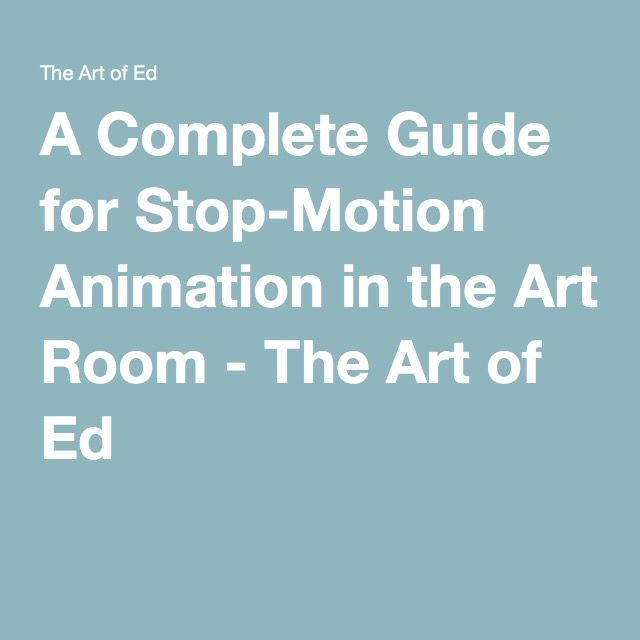 A Complete Guide for Stop-Motion Animation in the Art Room - The Art of Ed