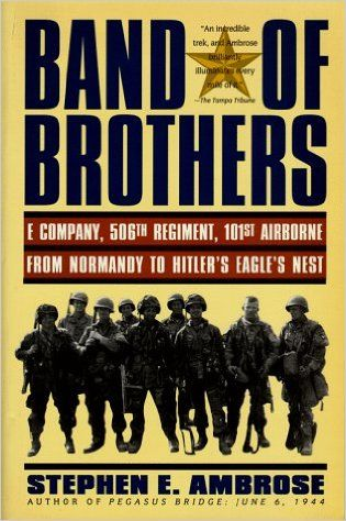 Band of Brothers: E Company, 506th Regiment, 101st Airborne from Normandy to Hitler's Eagle's Nest by Stephen E. Ambrose