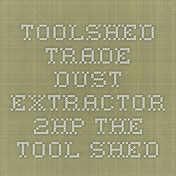 ToolShed Trade Dust Extractor 2hp - The Tool Shed