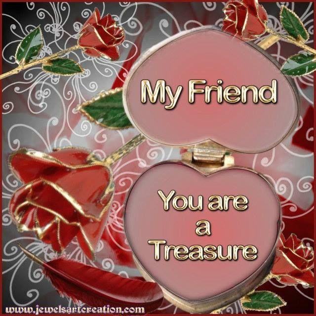 ♡✿♡ My friend - you are a treasure ♡✿♡