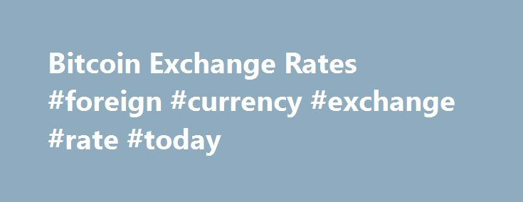 Bitcoin Exchange Rates #foreign #currency #exchange #rate #today http://currency.remmont.com/bitcoin-exchange-rates-foreign-currency-exchange-rate-today/  #exchange rate list # Bitcoin Best Bid Rate BitPay consolidates market depth from multiple exchanges to provide buyers with a Bitcoin Best Bid (BBB) exchange rate. We currently calculate the BBB based on bitcoin/US Dollar rates because of maximum liquidity. To calculate the exchange rate for US Dollars, we pull the market depth from…