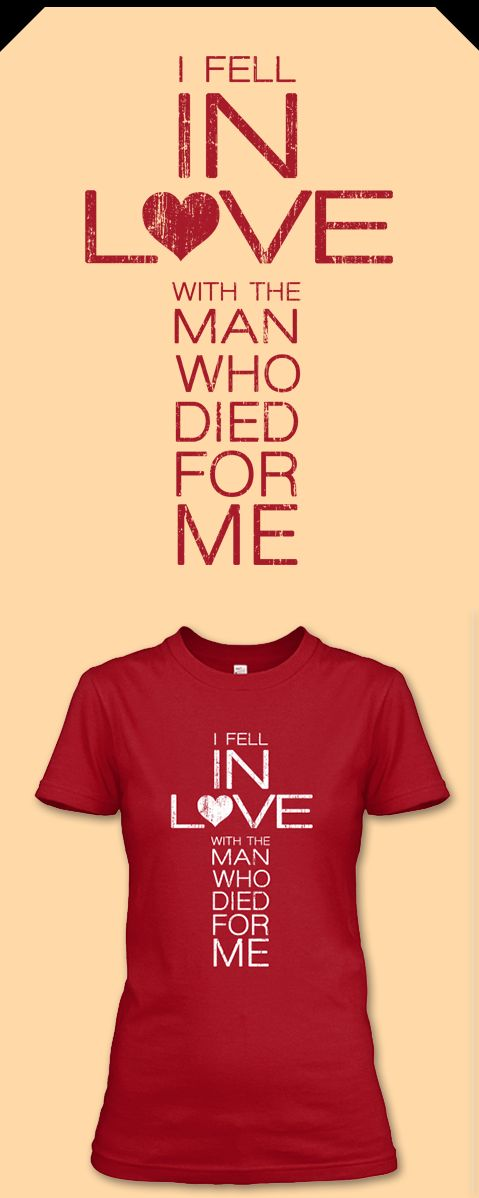 "Limited Edition ""I Fell In Love With The Man Who Died For Me"" T-Shirt. This is a MUST HAVE for Christian Girls & Women. Get it here: http://Euphorictees.com/fell-in-love"