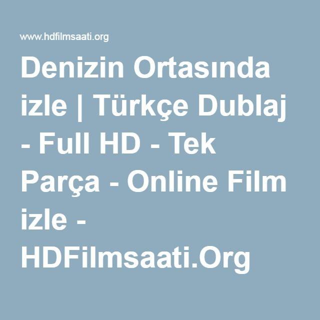 Denizin Ortasında izle | Türkçe Dublaj - Full HD - Tek Parça - Online Film izle - HDFilmsaati.Org