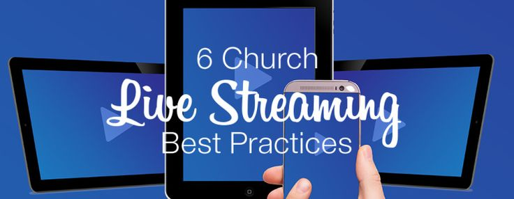 6 Church Live Streaming Best Practices