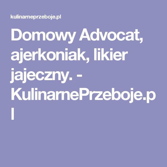 Domowy Advocat, ajerkoniak, likier jajeczny. - KulinarnePrzeboje.pl