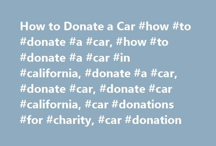 How to Donate a Car #how #to #donate #a #car, #how #to #donate #a #car #in #california, #donate #a #car, #donate #car, #donate #car #california, #car #donations #for #charity, #car #donation http://san-antonio.remmont.com/how-to-donate-a-car-how-to-donate-a-car-how-to-donate-a-car-in-california-donate-a-car-donate-car-donate-car-california-car-donations-for-charity-car-donation/  # FAQ s We get lots of questions from people wanting to know how to donate a car, truck, van, RV or other vehicle…